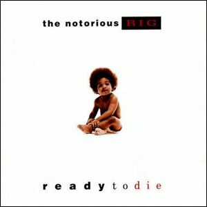 "The Notorious B.I.G. ""Ready To Die"""